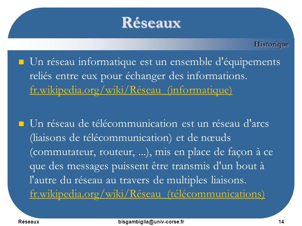 Réseaux15bisgambiglia@univ-corse.fr Réseaux Indépendamment de la technologie sous- jacente, on porte généralement une vue matricielle sur ce qu est un réseau.
