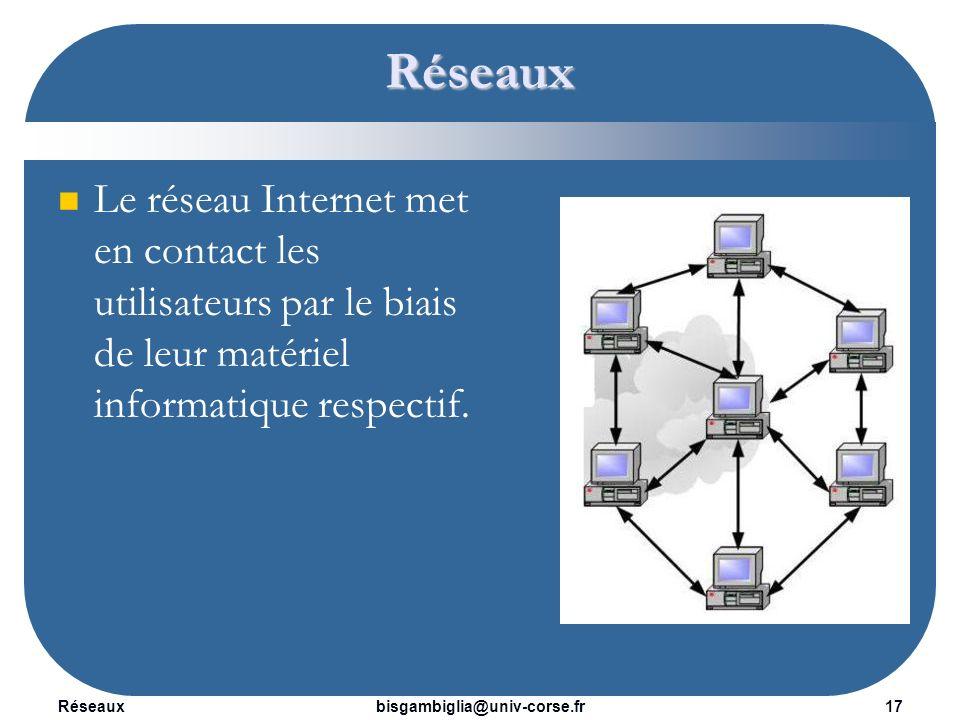 Réseaux18bisgambiglia@univ-corse.fr Réseaux Les protocoles de communication permettent de définir de façon standardisée la manière dont les informations sont échangées entre les équipements du réseau : il s agit de procédures qui contrôlent le flux d information entre deux équipements.