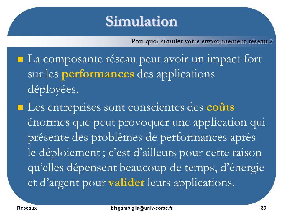 Réseaux34bisgambiglia@univ-corse.fr Simulation Mettre en œuvre une solution de simulation nest pas une option.