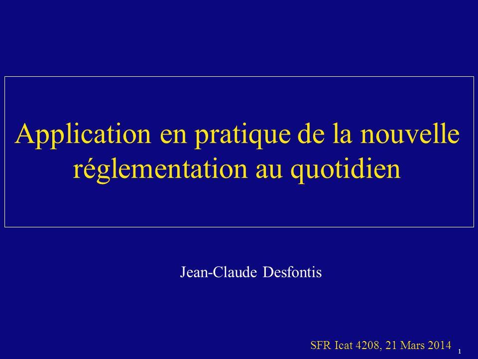 1 SFR Icat 4208, 21 Mars 2014 Application en pratique de la nouvelle réglementation au quotidien Jean-Claude Desfontis