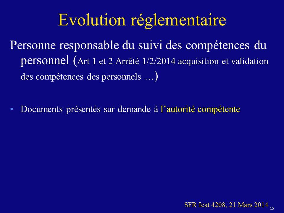 15 SFR Icat 4208, 21 Mars 2014 Evolution réglementaire Personne responsable du suivi des compétences du personnel ( Art 1 et 2 Arrêté 1/2/2014 acquisition et validation des compétences des personnels … ) Documents présentés sur demande à lautorité compétente
