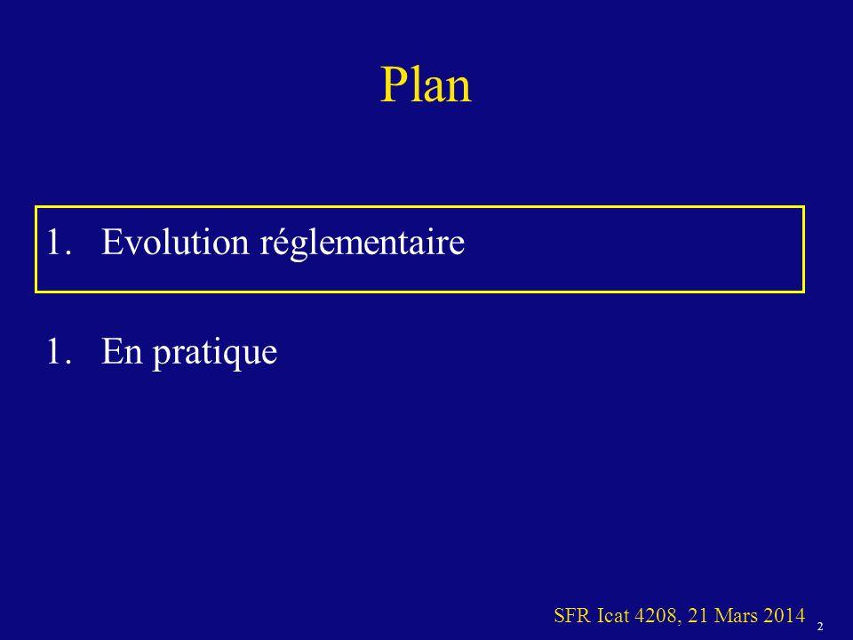 13 SFR Icat 4208, 21 Mars 2014 Evolution réglementaire Structure chargée du bien-être des animaux Contraintes - Tracabilité des documents relatifs aux conseils donnés et décisions prises - Documents présentés sur demande à lautorité compétente