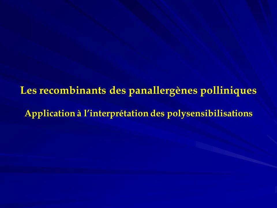 Cas clinique n°4 Christophe P., 17 ans, rhino-conjonctivite saisonnière Depuis plusieurs années Fin mai à fin juillet RAST –Bouleau : 2,6 kU/l –Dactyle : 3,1 kU/l –Alternaria : 7,2 kU/l –Armoise : < 0,35 kU/l Poly-sensibilisation pollinique RAST recombinants –rBet v 1 : < 0,10 kU/l –rPhl p 1 : 0,36 kU/lrPhl 5b : 0,30 kU/l –rBet v 2 : 0,40 kU/lrPhl p 7 : 3,70 kU/l Graminées Bétulacées Fagacées Frêne Histamine Armoise Colza Alternaria