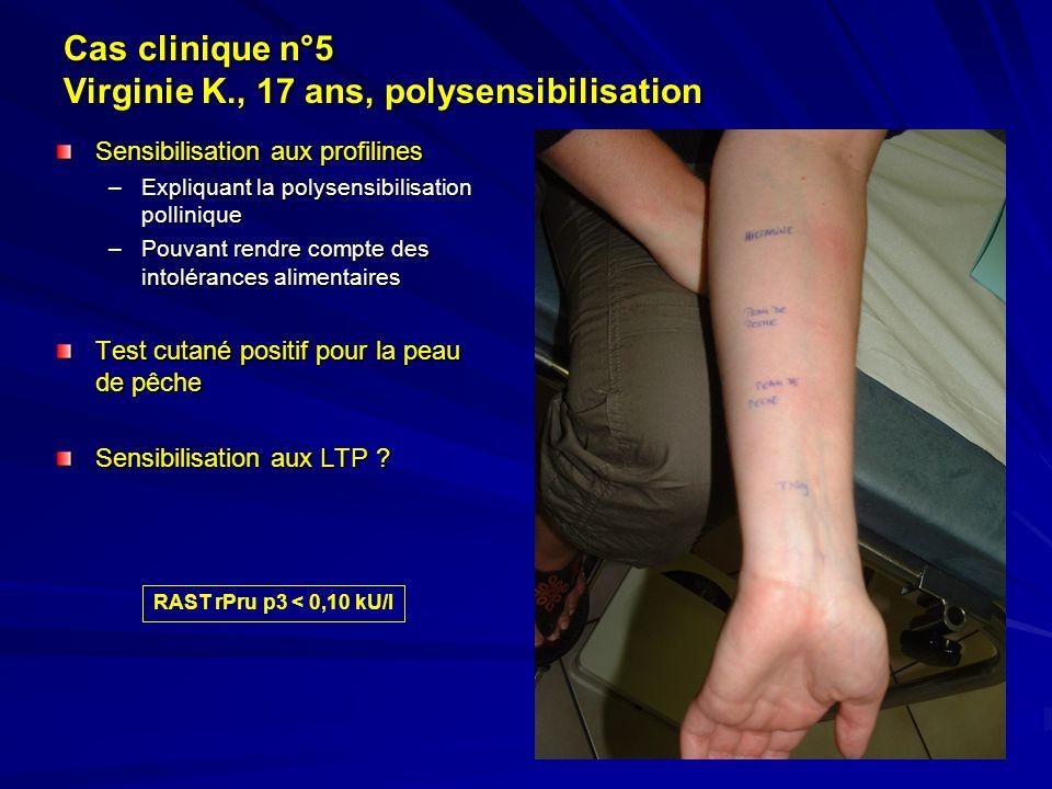 Cas clinique n°5 Virginie K., 17 ans, polysensibilisation Sensibilisation aux profilines –Expliquant la polysensibilisation pollinique –Pouvant rendre