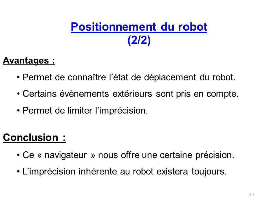 17 Positionnement du robot (2/2) Avantages : Permet de connaître létat de déplacement du robot. Certains évènements extérieurs sont pris en compte. Pe