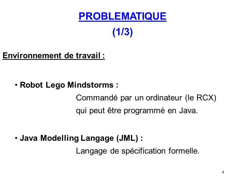 4 PROBLEMATIQUE (1/3) Environnement de travail : Robot Lego Mindstorms : Commandé par un ordinateur (le RCX) qui peut être programmé en Java. Java Mod