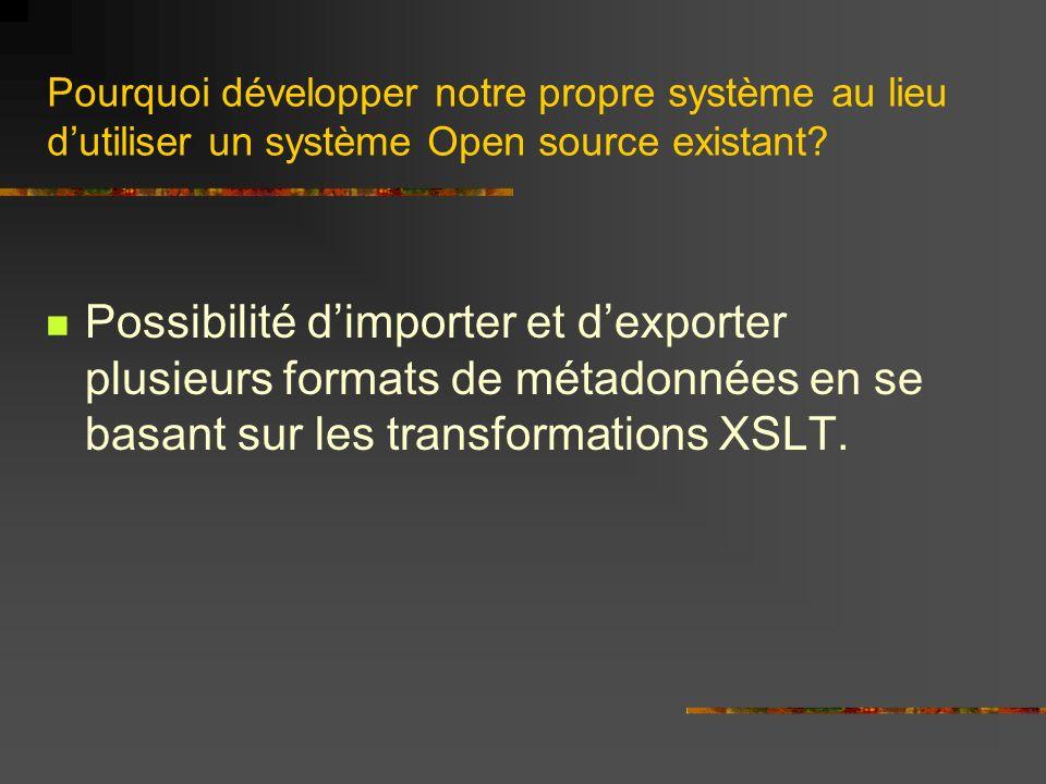 Pourquoi développer notre propre système au lieu dutiliser un système Open source existant? Possibilité dimporter et dexporter plusieurs formats de mé