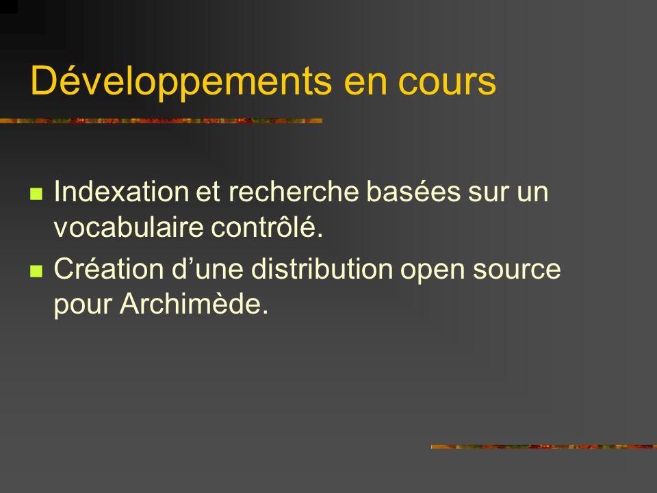 Développements en cours Indexation et recherche basées sur un vocabulaire contrôlé. Création dune distribution open source pour Archimède.
