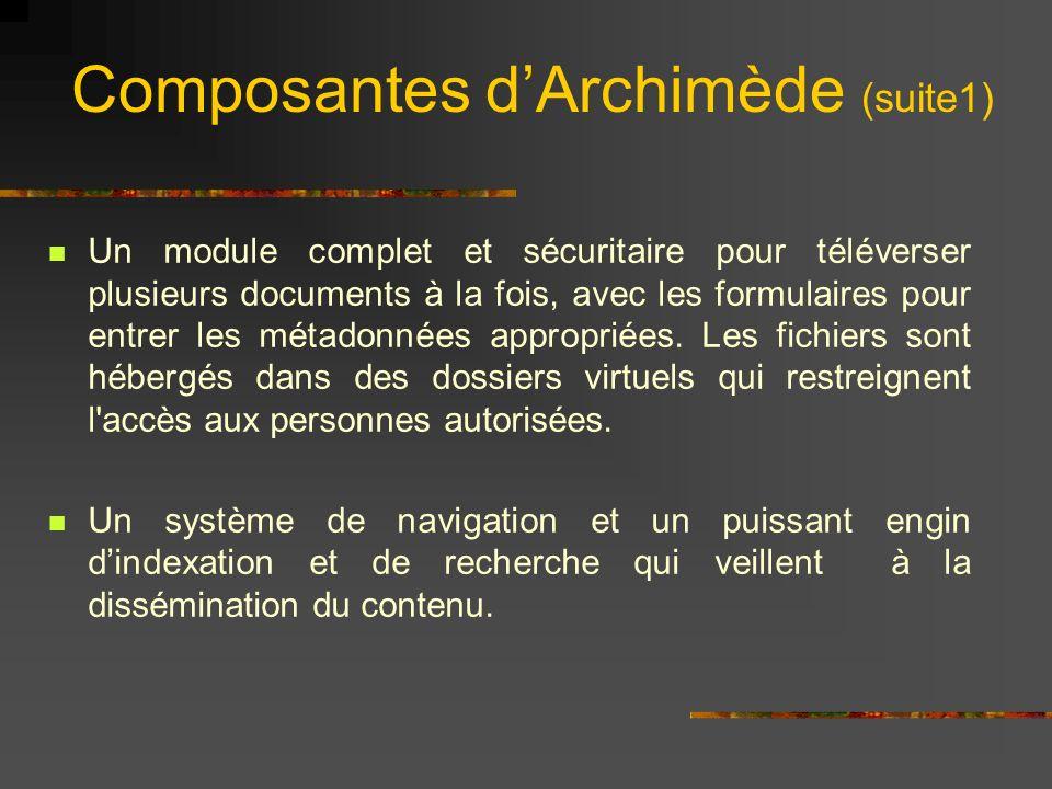 Composantes dArchimède (suite1) Un module complet et sécuritaire pour téléverser plusieurs documents à la fois, avec les formulaires pour entrer les métadonnées appropriées.