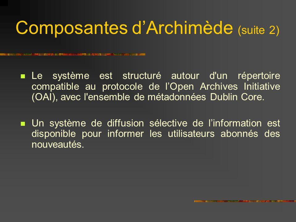 Composantes dArchimède (suite 2) Le système est structuré autour d'un répertoire compatible au protocole de lOpen Archives Initiative (OAI), avec l'en