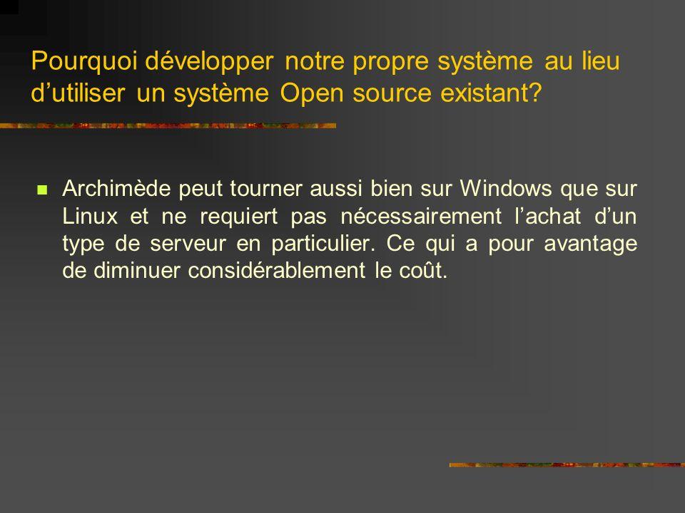 Pourquoi développer notre propre système au lieu dutiliser un système Open source existant? Archimède peut tourner aussi bien sur Windows que sur Linu