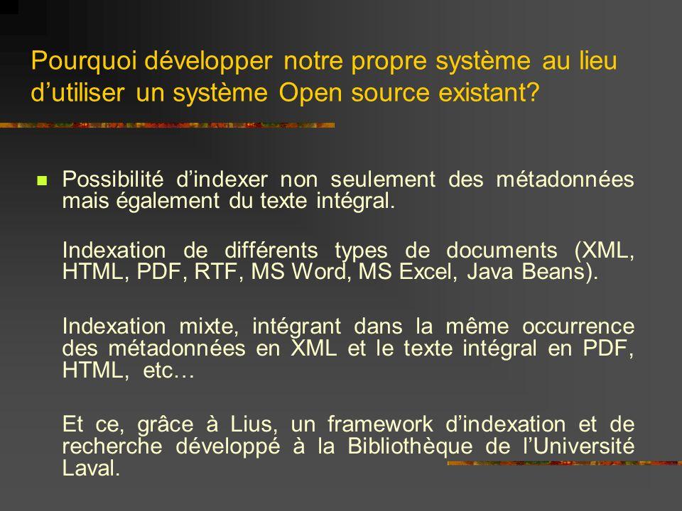 Pourquoi développer notre propre système au lieu dutiliser un système Open source existant? Possibilité dindexer non seulement des métadonnées mais ég