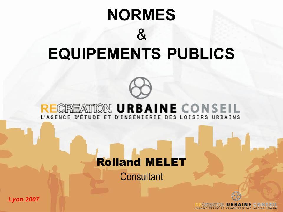 Lyon 2007 NORMES & EQUIPEMENTS PUBLICS Rolland MELET Consultant