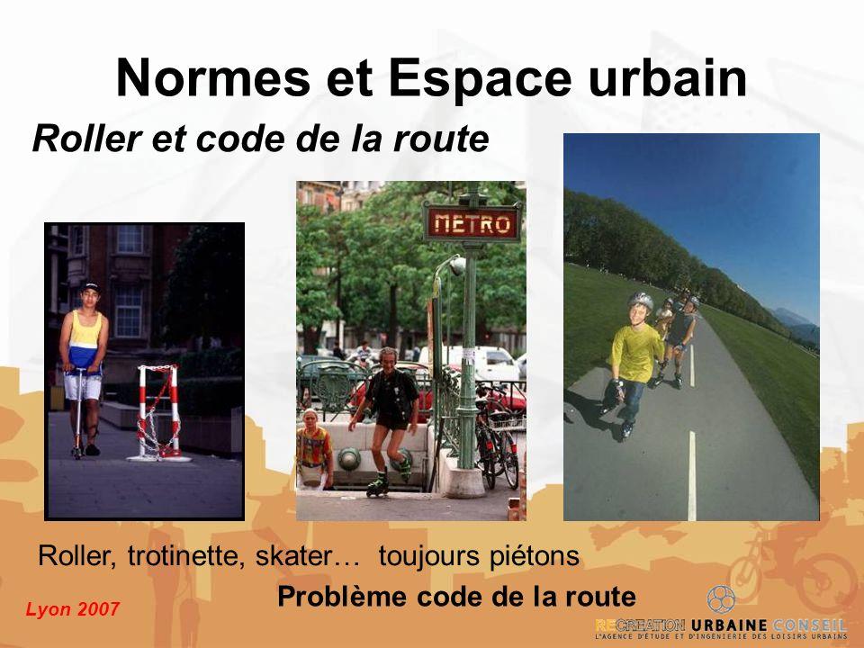 Lyon 2007 Normes et Espace urbain Roller et code de la route Roller, trotinette, skater… toujours piétons Problème code de la route