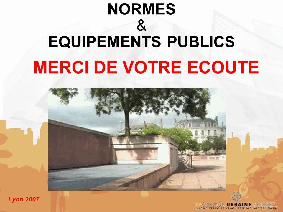 Lyon 2007 MERCI DE VOTRE ECOUTE NORMES & EQUIPEMENTS PUBLICS