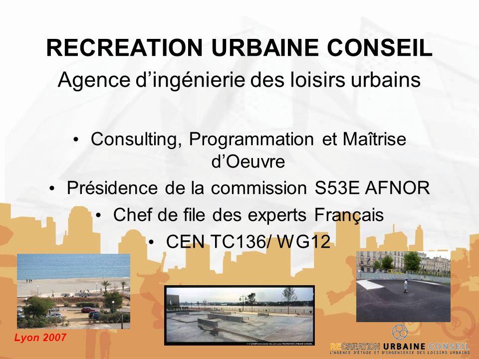 Lyon 2007 RECREATION URBAINE CONSEIL Agence dingénierie des loisirs urbains Consulting, Programmation et Maîtrise dOeuvre Présidence de la commission