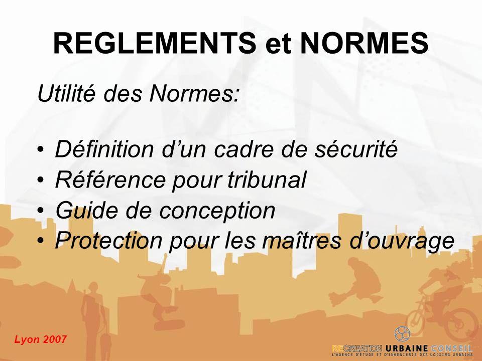 Lyon 2007 Utilité des Normes: Définition dun cadre de sécurité Référence pour tribunal Guide de conception Protection pour les maîtres douvrage REGLEM