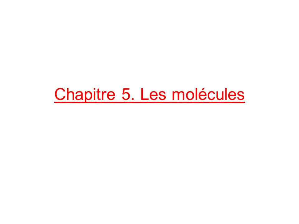 Chapitre 5. Les molécules