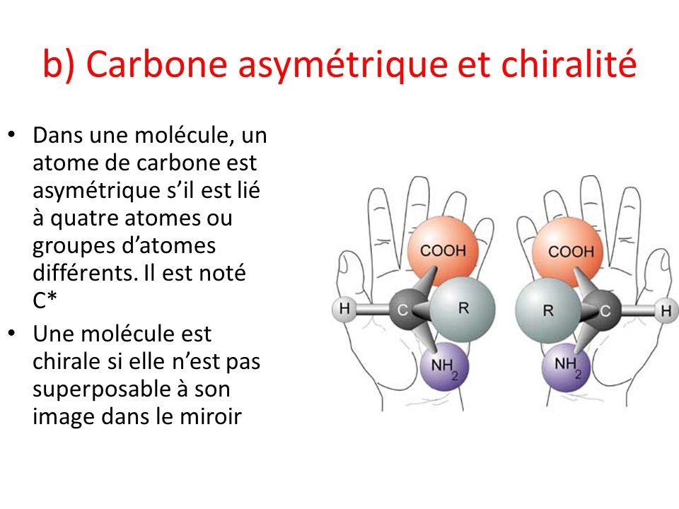 b) Carbone asymétrique et chiralité Dans une molécule, un atome de carbone est asymétrique sil est lié à quatre atomes ou groupes datomes différents.