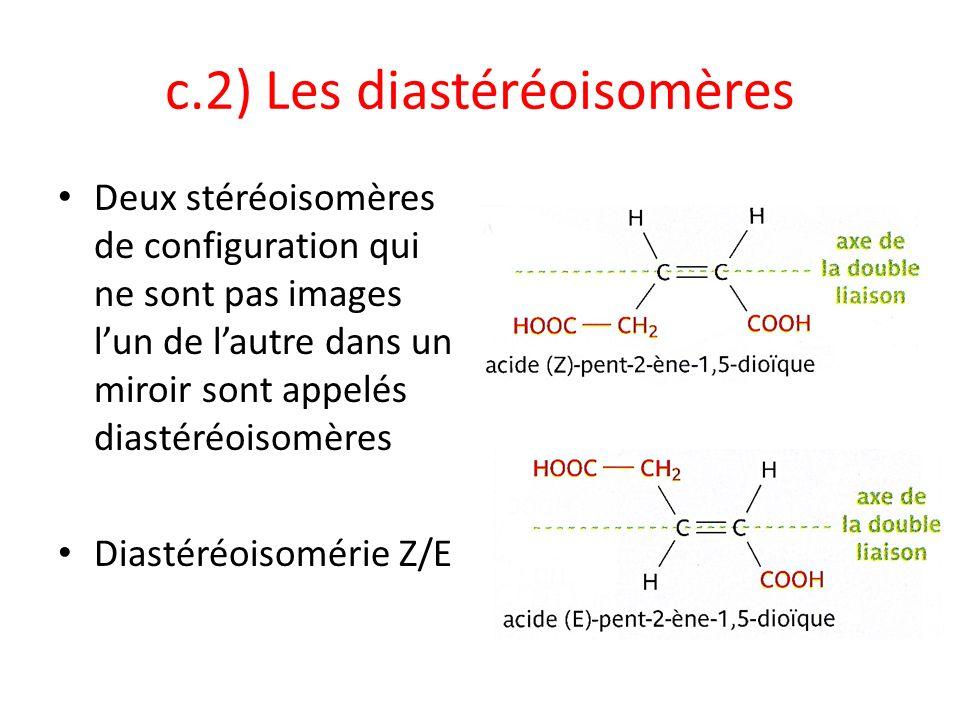c.2) Les diastéréoisomères Deux stéréoisomères de configuration qui ne sont pas images lun de lautre dans un miroir sont appelés diastéréoisomères Dia