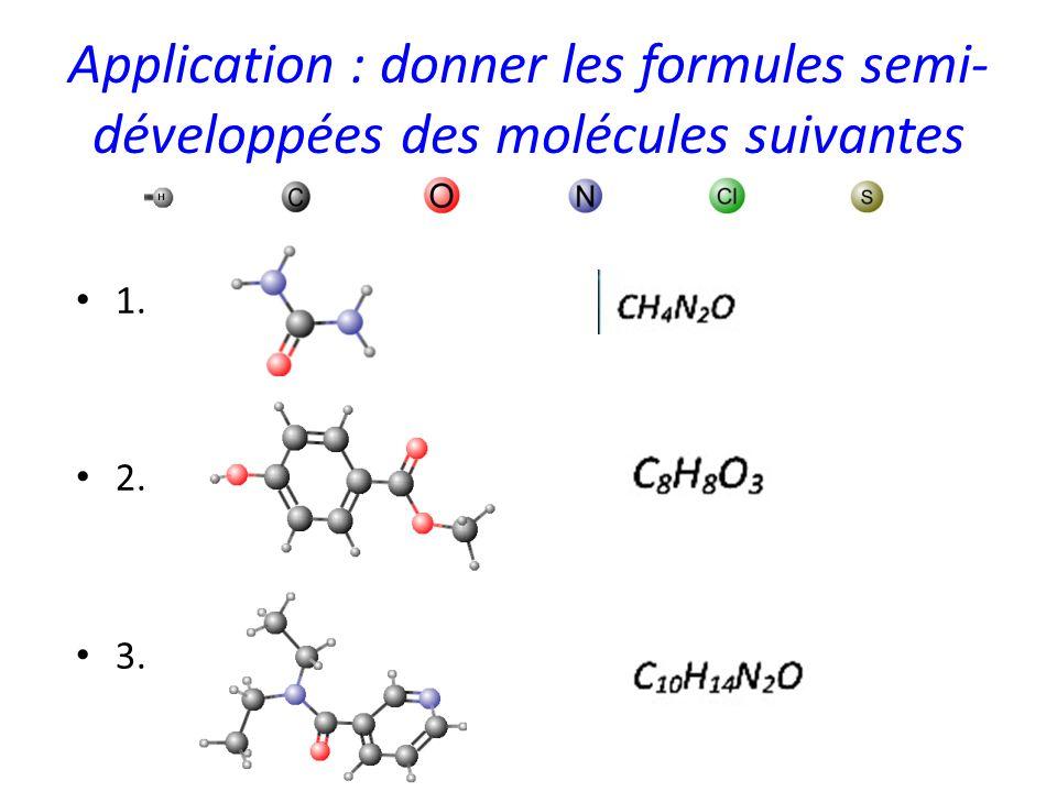 Application : donner les formules semi- développées des molécules suivantes 1. 2. 3.