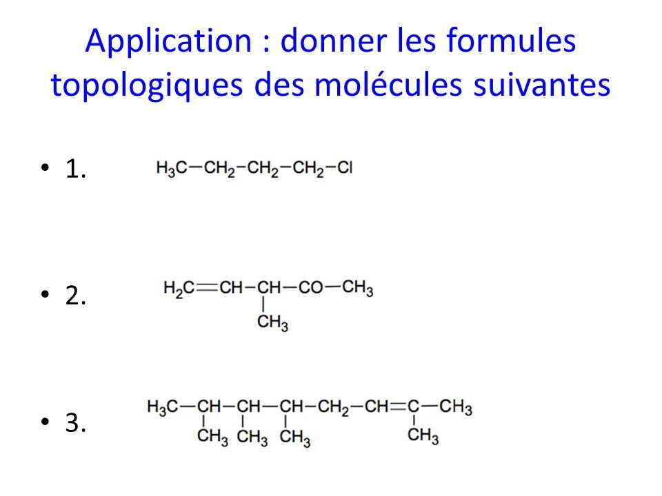 Application : donner les formules topologiques des molécules suivantes 1. 2. 3.