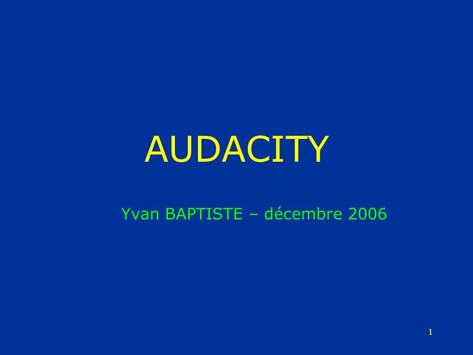 1 AUDACITY Yvan BAPTISTE – décembre 2006