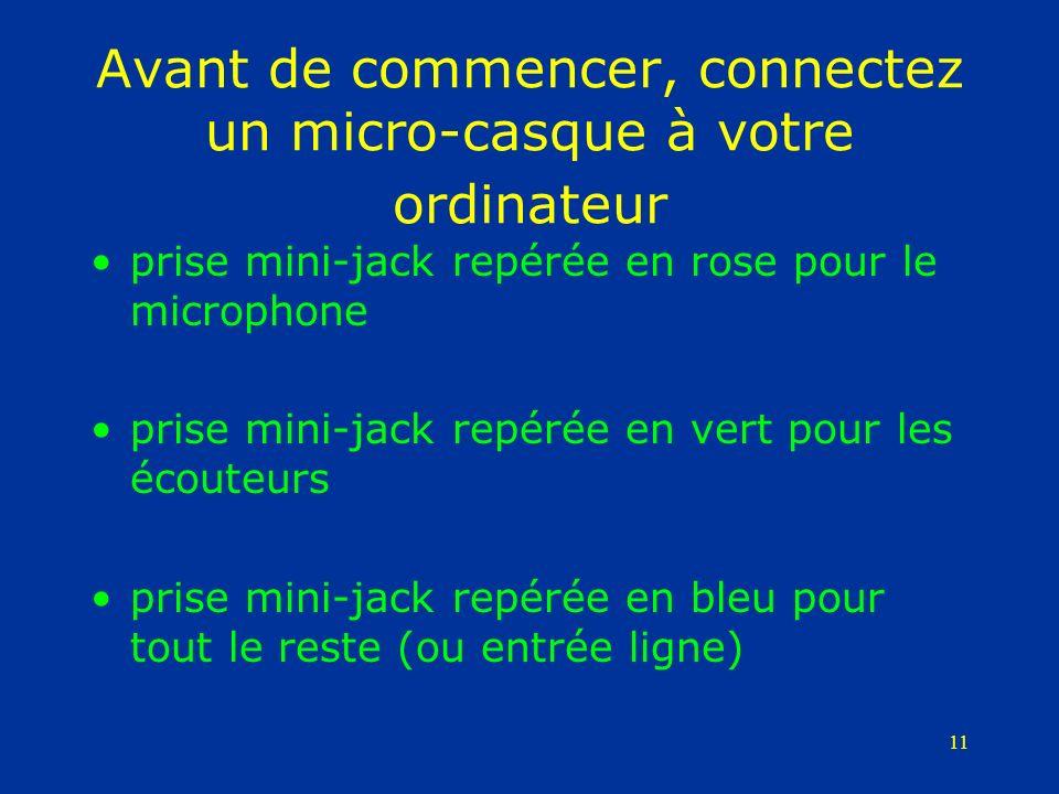 11 Avant de commencer, connectez un micro-casque à votre ordinateur prise mini-jack repérée en rose pour le microphone prise mini-jack repérée en vert
