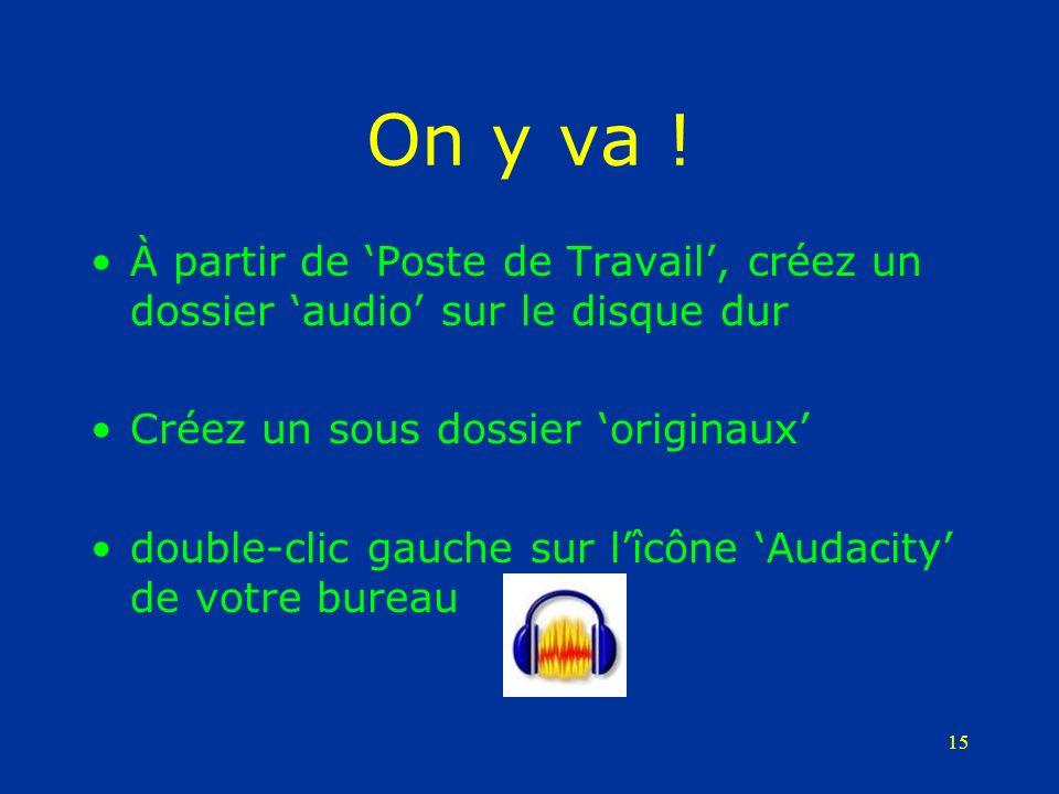 15 On y va ! À partir de Poste de Travail, créez un dossier audio sur le disque dur Créez un sous dossier originaux double-clic gauche sur lîcône Auda