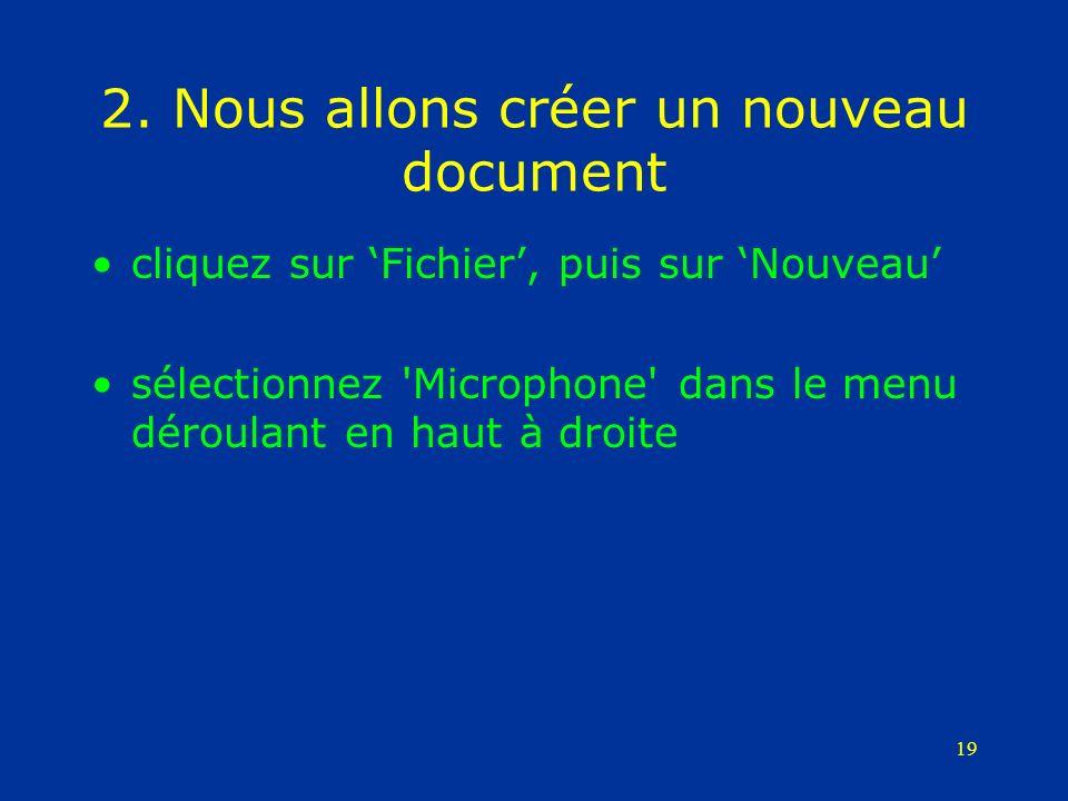 19 2. Nous allons créer un nouveau document cliquez sur Fichier, puis sur Nouveau sélectionnez 'Microphone' dans le menu déroulant en haut à droite