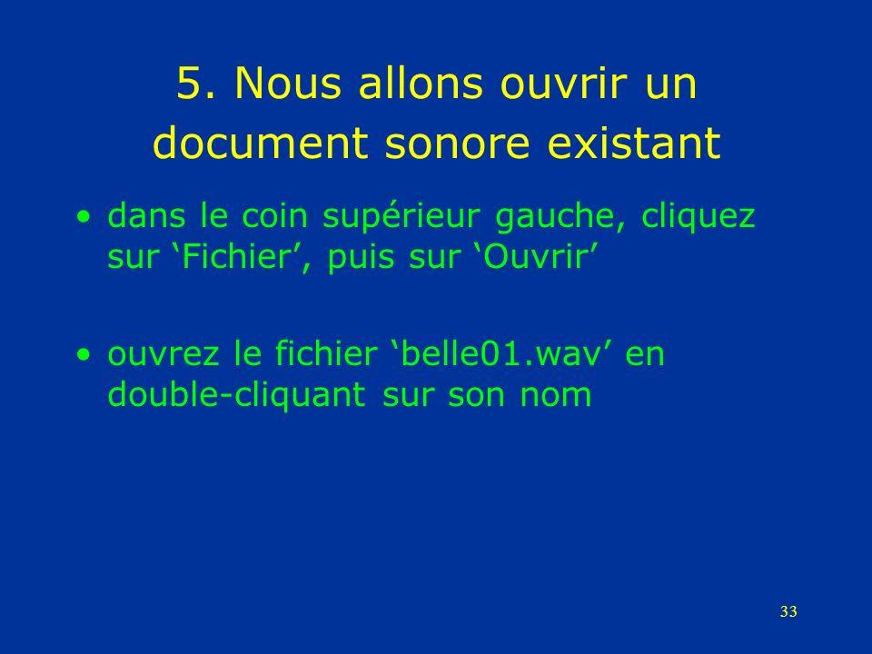 33 5. Nous allons ouvrir un document sonore existant dans le coin supérieur gauche, cliquez sur Fichier, puis sur Ouvrir ouvrez le fichier belle01.wav