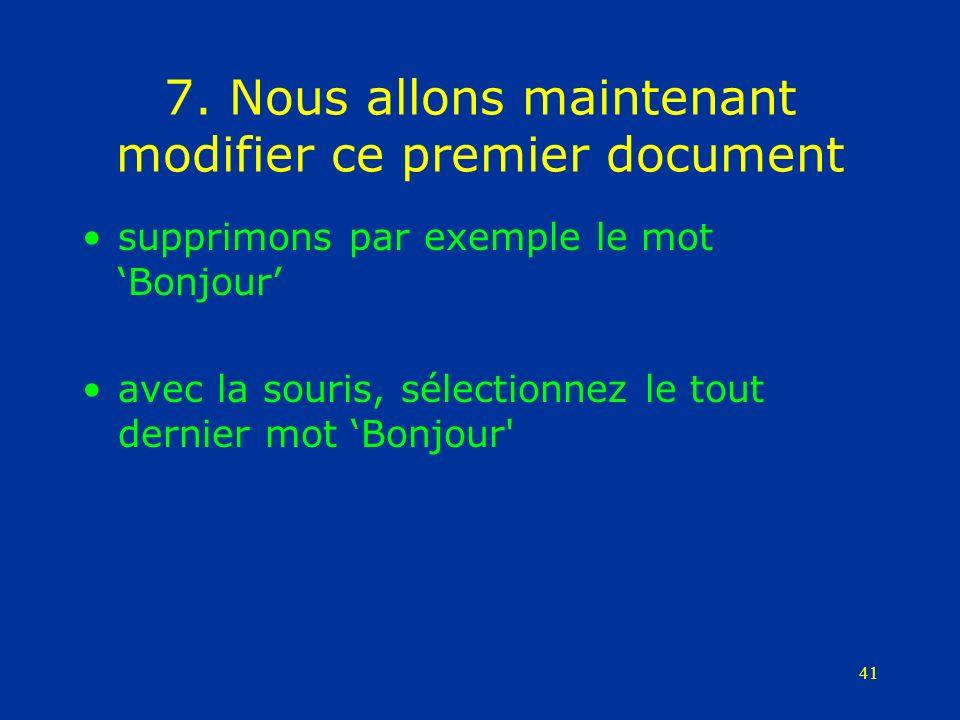 41 7. Nous allons maintenant modifier ce premier document supprimons par exemple le mot Bonjour avec la souris, sélectionnez le tout dernier mot Bonjo