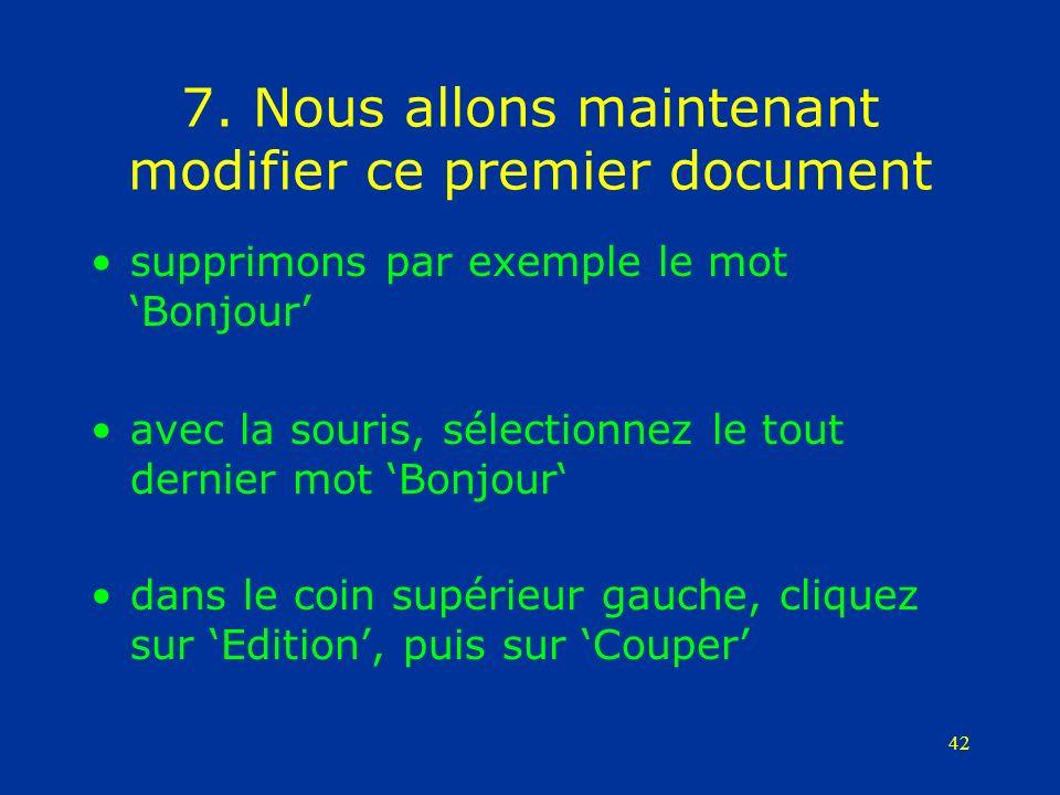 42 7. Nous allons maintenant modifier ce premier document supprimons par exemple le mot Bonjour avec la souris, sélectionnez le tout dernier mot Bonjo