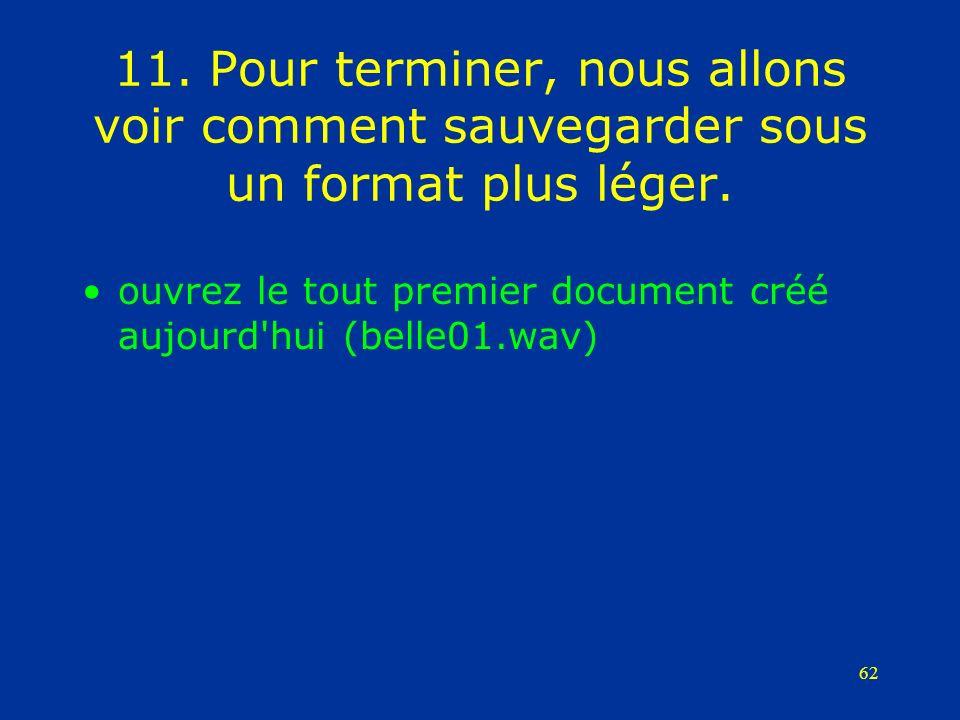 62 11. Pour terminer, nous allons voir comment sauvegarder sous un format plus léger. ouvrez le tout premier document créé aujourd'hui (belle01.wav)