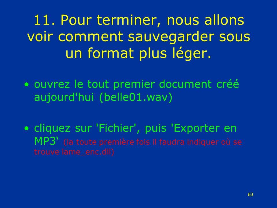63 11. Pour terminer, nous allons voir comment sauvegarder sous un format plus léger. ouvrez le tout premier document créé aujourd'hui (belle01.wav) c