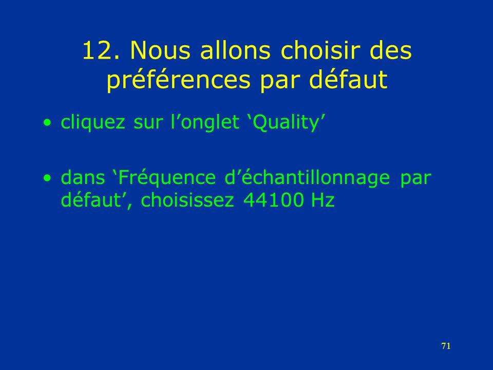71 12. Nous allons choisir des préférences par défaut cliquez sur longlet Quality dans Fréquence déchantillonnage par défaut, choisissez 44100 Hz