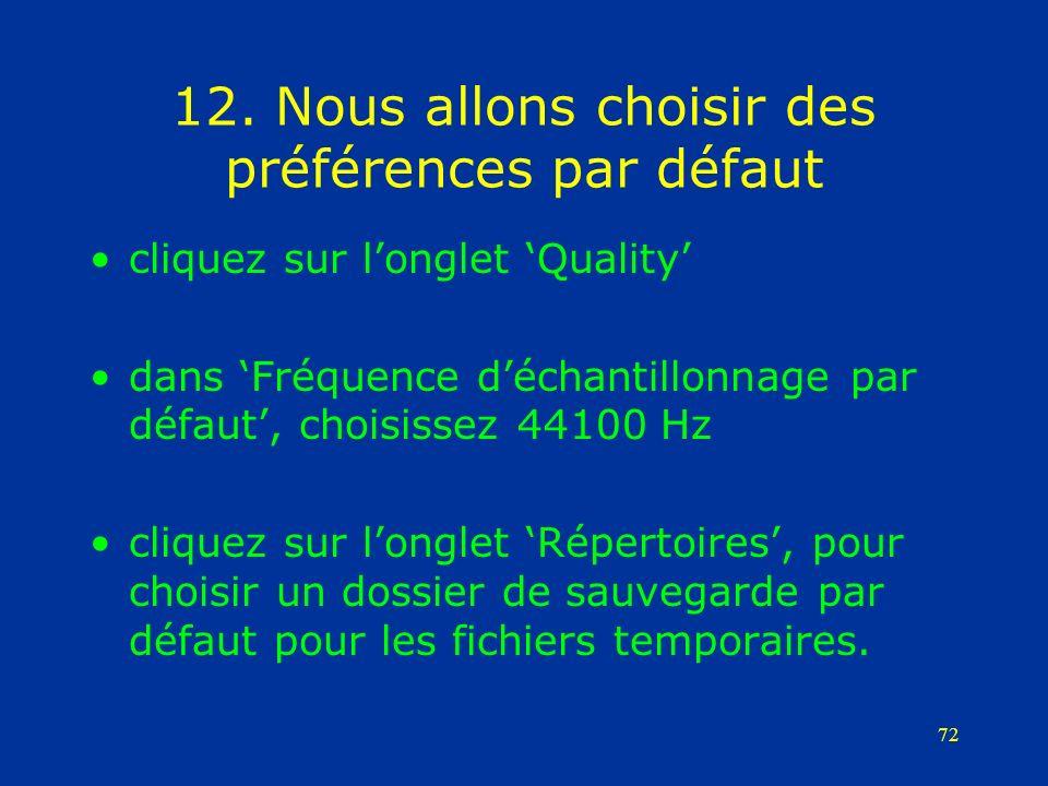 72 12. Nous allons choisir des préférences par défaut cliquez sur longlet Quality dans Fréquence déchantillonnage par défaut, choisissez 44100 Hz cliq
