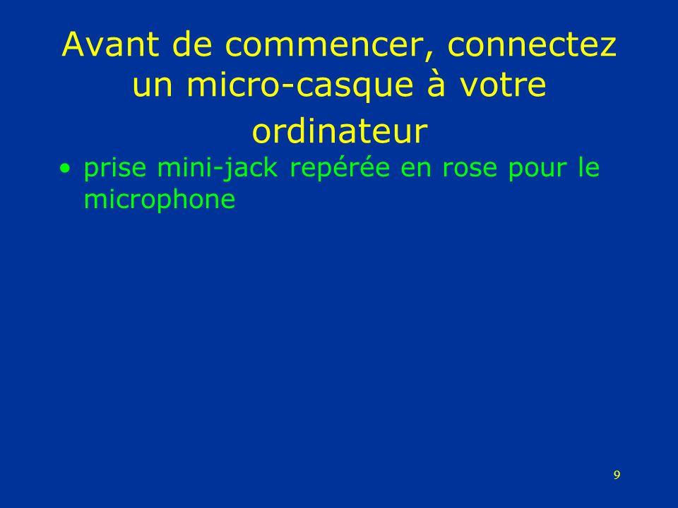 10 Avant de commencer, connectez un micro-casque à votre ordinateur prise mini-jack repérée en rose pour le microphone prise mini-jack repérée en vert pour les écouteurs