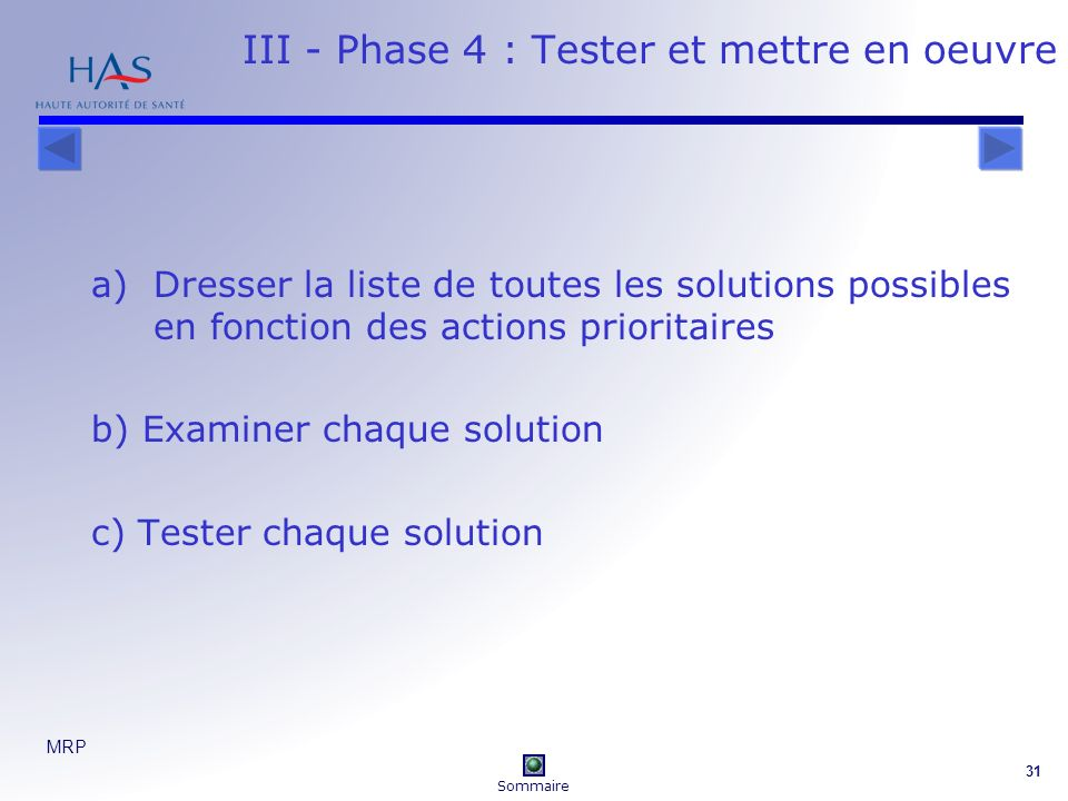 MRP 31 III - Phase 4 : Tester et mettre en oeuvre a)Dresser la liste de toutes les solutions possibles en fonction des actions prioritaires b) Examiner chaque solution c) Tester chaque solution Sommaire
