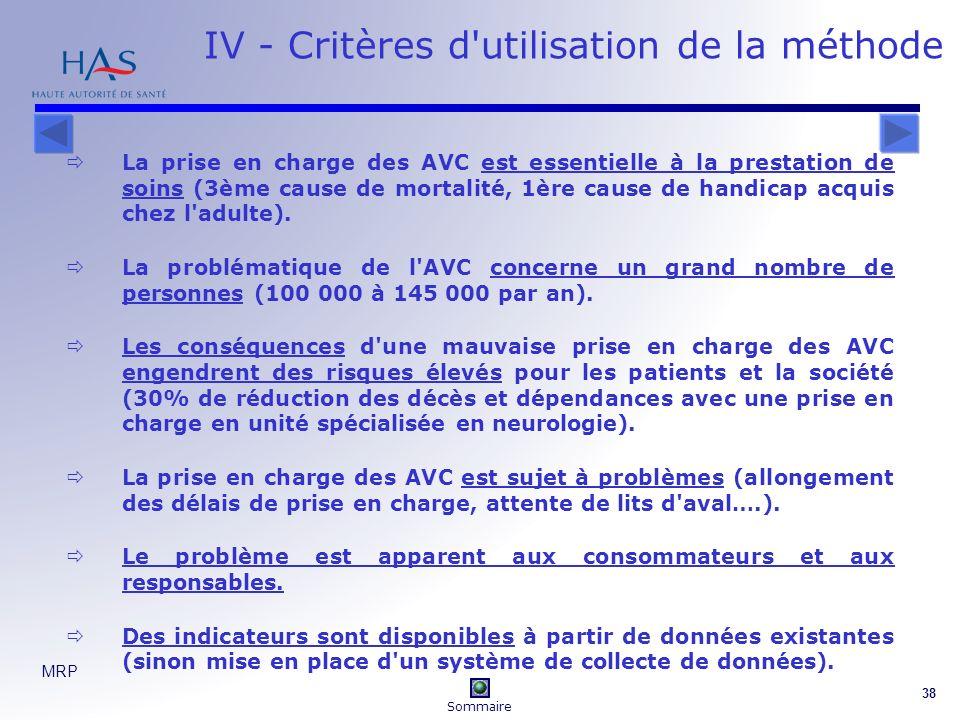 MRP 38 IV - Critères d utilisation de la méthode La prise en charge des AVC est essentielle à la prestation de soins (3ème cause de mortalité, 1ère cause de handicap acquis chez l adulte).