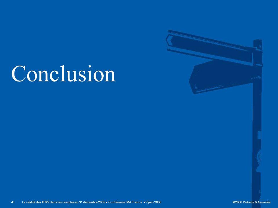 ©2006 Deloitte & Associés 41La réalité des IFRS dans les comptes au 31 décembre 2005 Conférence IMA France 7 juin 2006 Conclusion