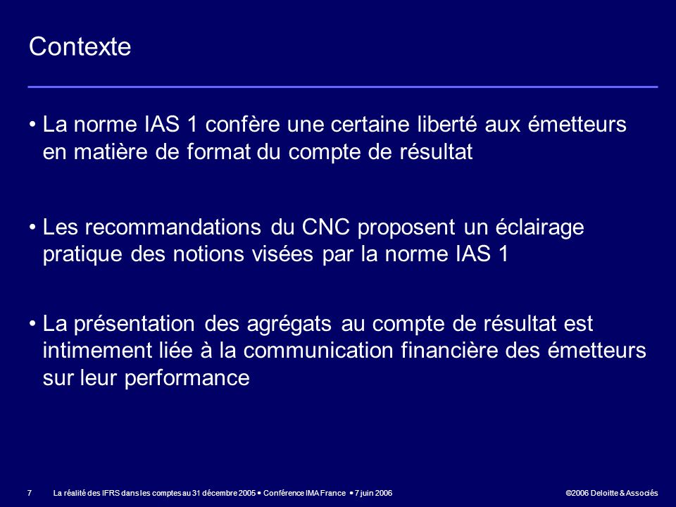 ©2006 Deloitte & Associés La réalité des IFRS dans les comptes au 31 décembre 2005 Conférence IMA France 7 juin 2006 38 Dépréciation dactifs Lafarge – Extrait des comptes consolidés publiés au 31 décembre 2005