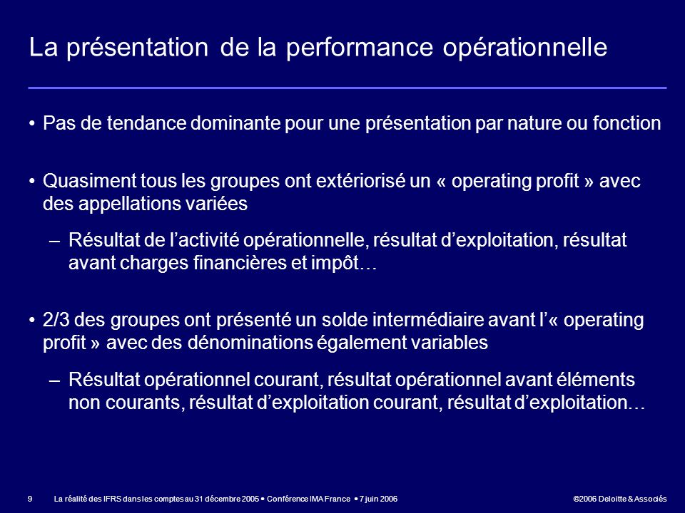 ©2006 Deloitte & Associés La réalité des IFRS dans les comptes au 31 décembre 2005 Conférence IMA France 7 juin 2006 9 La présentation de la performan