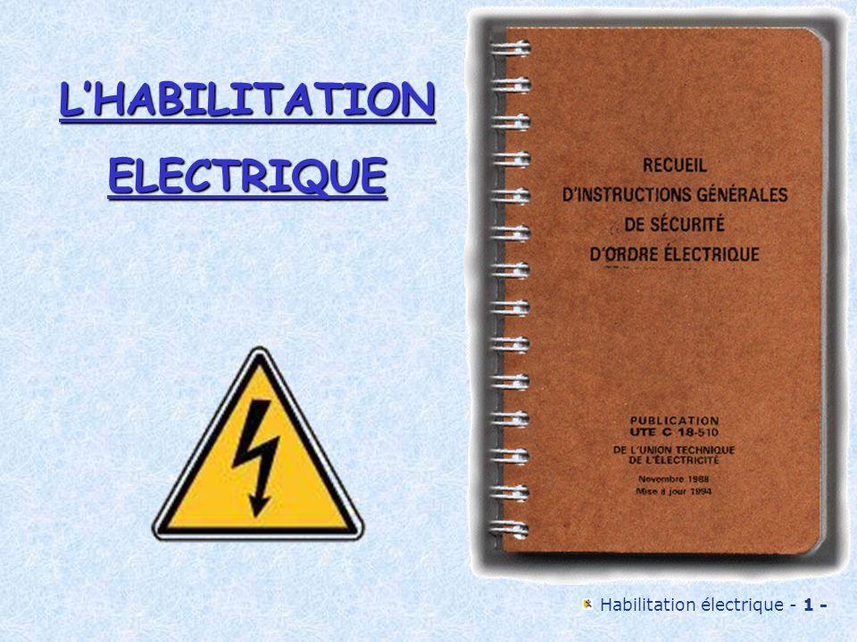 Habilitation électrique - 2 - FORMATION ET HABILITATION FORMATION ET HABILITATION Pour pouvoir être habilité, le personnel doit avoir acquis une formation relative à la prévention des risques électriques et avoir reçu les instructions le rendant apte à veiller à sa propre sécurité et à celle du personnel qui est placé sous ses ordres.