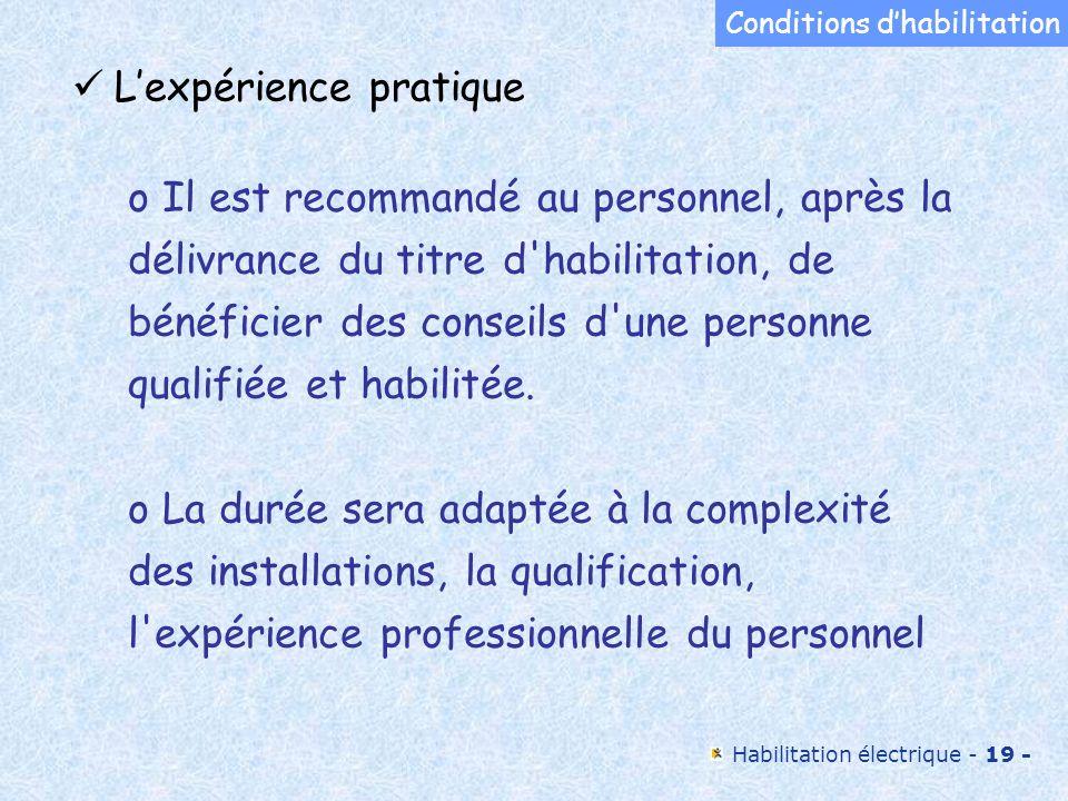 Habilitation électrique - 19 - o Il est recommandé au personnel, après la délivrance du titre d'habilitation, de bénéficier des conseils d'une personn