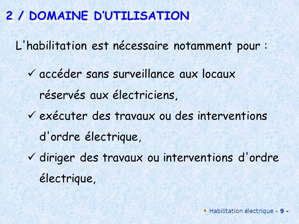 Habilitation électrique - 9 - accéder sans surveillance aux locaux réservés aux électriciens, exécuter des travaux ou des interventions d'ordre électr
