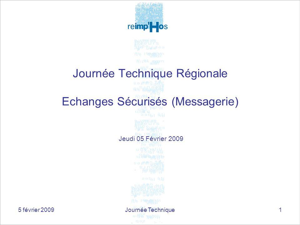 5 février 2009Journée Technique1 Journée Technique Régionale Echanges Sécurisés (Messagerie) Jeudi 05 Février 2009