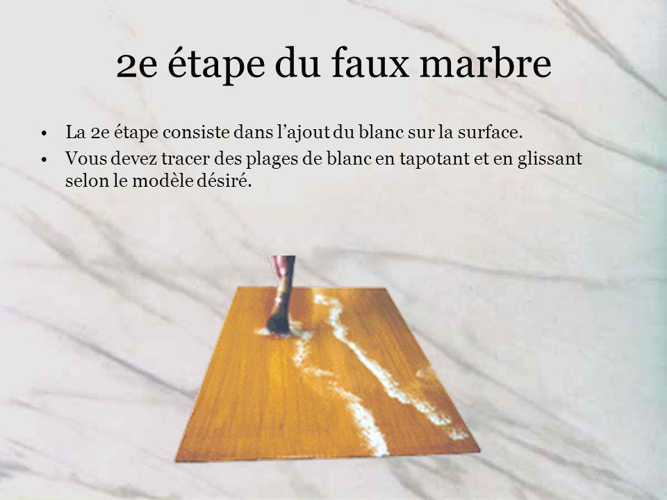 2e étape du faux marbre La 2e étape consiste dans lajout du blanc sur la surface.