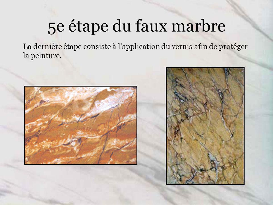 5e étape du faux marbre La dernière étape consiste à lapplication du vernis afin de protéger la peinture.