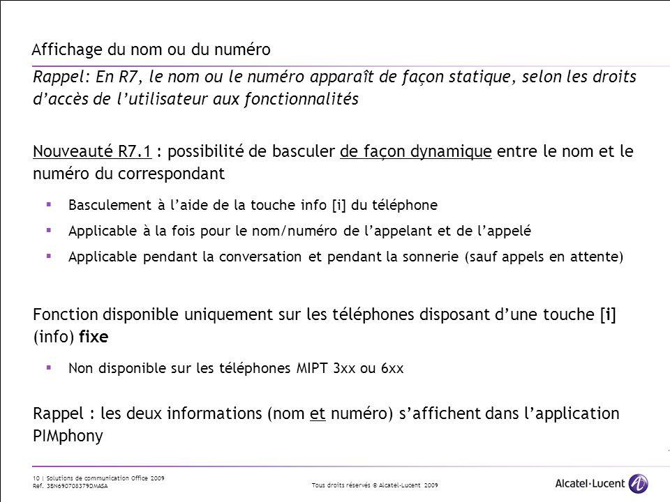 Tous droits réservés © Alcatel-Lucent 2009 10 | Solutions de communication Office 2009 Ref. 3BN690708379DMASA Affichage du nom ou du numéro Rappel: En